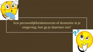 Of het nu gaat om mensen met bijvoorbeeld een persoonlijkheidsstoornis of een ziekte als dementie, het heeft nogal wat impact op de omgeving. En hoe ga je daarmee om?